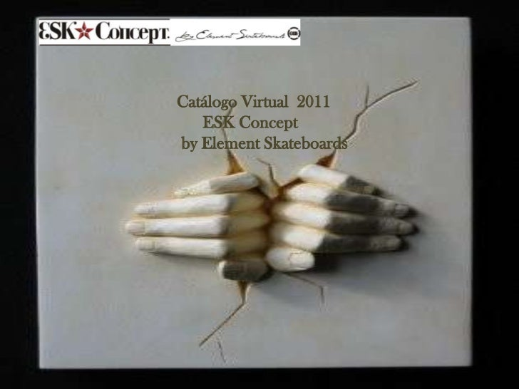 Catálogo Virtual  2011               ESK Concept          by Element Skateboards <br />