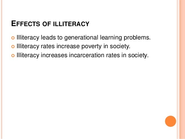 what are the effects of illiteracy Background: a better developmental environment has positive effects on brain  development the acquisition of literacy during childhood may affect brain.