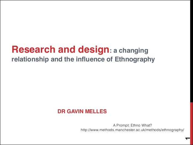 Research and design: a changing relationship and the influence of Ethnography DR GAVIN MELLES 1 A Prompt: Ethno What? http...