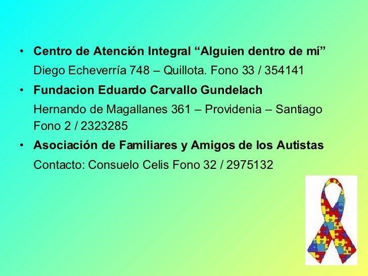 """<ul><li>Centro de Atención Integral """"Alguien dentro de mí"""" </li></ul><ul><li>Diego Echeverría 748 – Quillota. Fono 33 / 35..."""