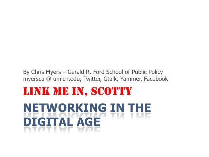Networking in the Digital Age<br />By Chris Myers – Gerald R. Ford School of Public Policy<br />myersca @ umich.edu, Twitt...