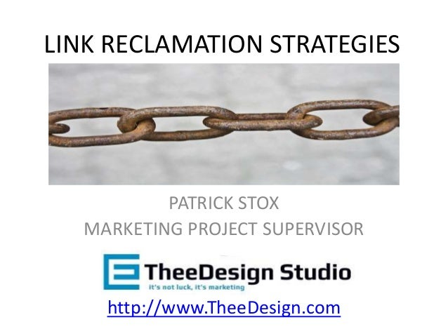 PATRICK STOX MARKETING PROJECT SUPERVISOR http://www.TheeDesign.com LINK RECLAMATION STRATEGIES