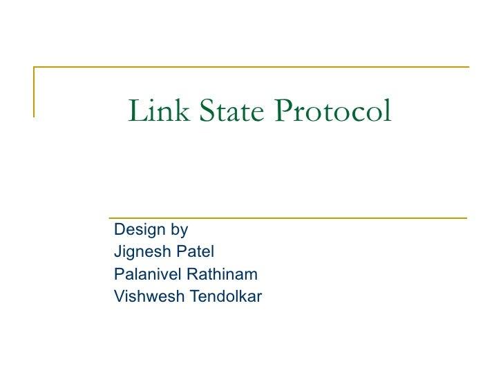 Link State Protocol Design by Jignesh Patel Palanivel Rathinam Vishwesh Tendolkar