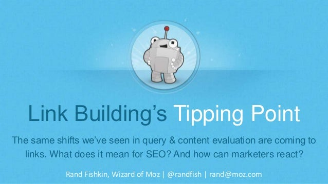 Rand Fishkin, Wizard of Moz | @randfish | rand@moz.com Link Building's Tipping Point The same shifts we've seen in query &...