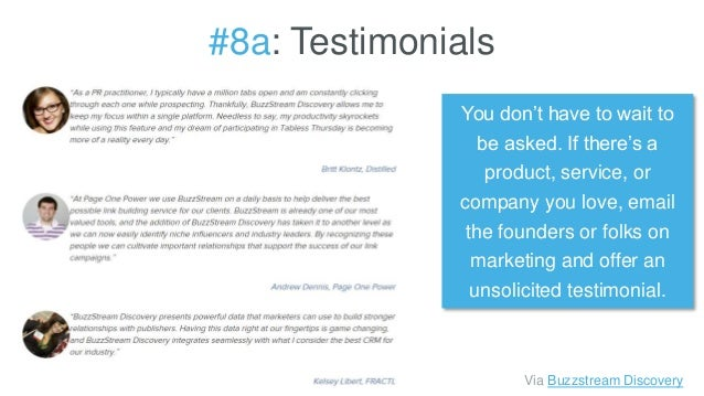 #8a: Testimonials You don't have to wait to be asked. If there's a product, service, or company you love, email the founde...