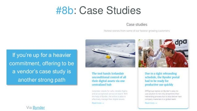 #8b: Case Studies If you're up for a heavier commitment, offering to be a vendor's case study is another strong path Via B...