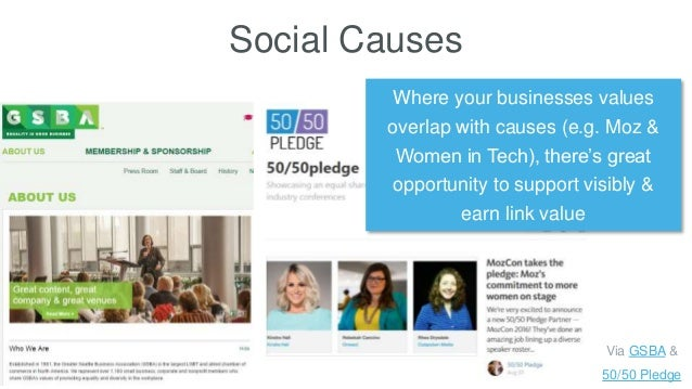 Social Causes Where your businesses values overlap with causes (e.g. Moz & Women in Tech), there's great opportunity to su...
