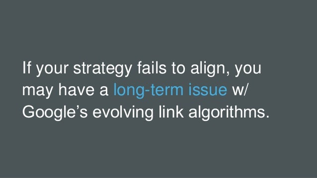 If your strategy fails to align, you may have a long-term issue w/ Google's evolving link algorithms.