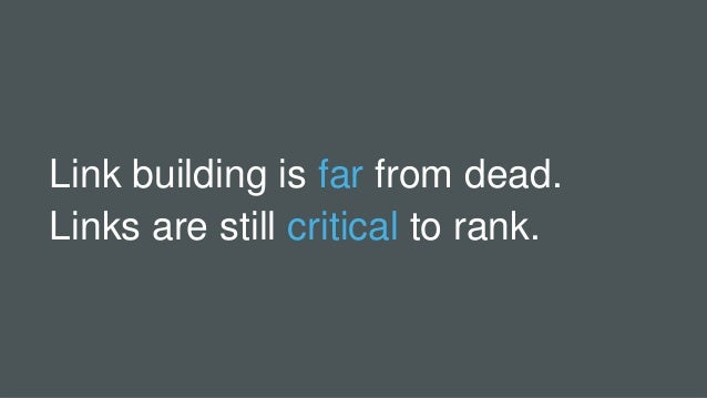 Link building is far from dead. Links are still critical to rank.