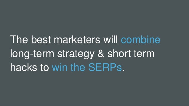 The best marketers will combine long-term strategy & short term hacks to win the SERPs.