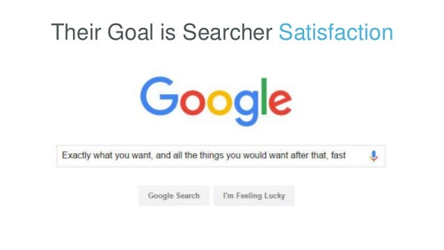 Their Goal is Searcher Satisfaction