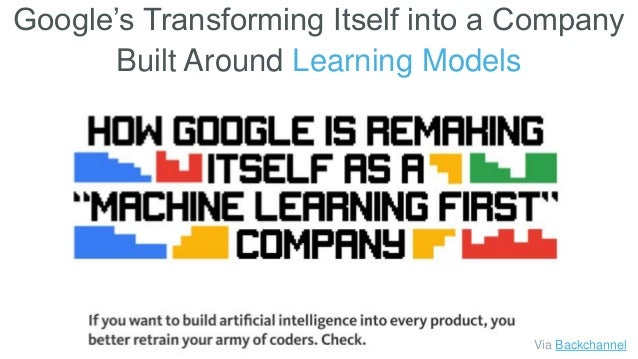Google's Transforming Itself into a Company Built Around Learning Models Via Backchannel
