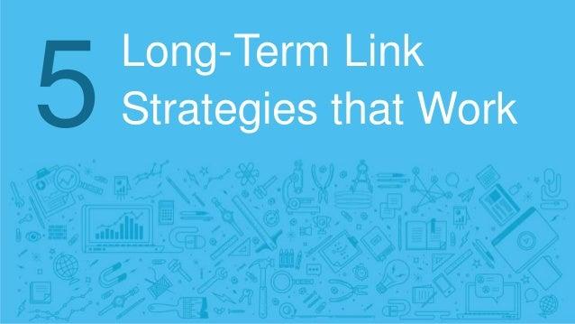 Long-Term Link Strategies that Work5