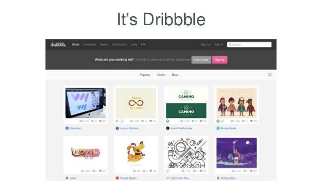 It's Dribbble