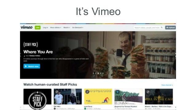 It's Vimeo
