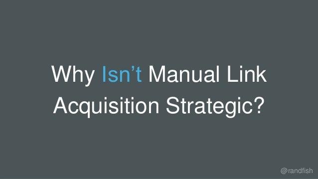 Why Isn't Manual Link Acquisition Strategic? @randfish