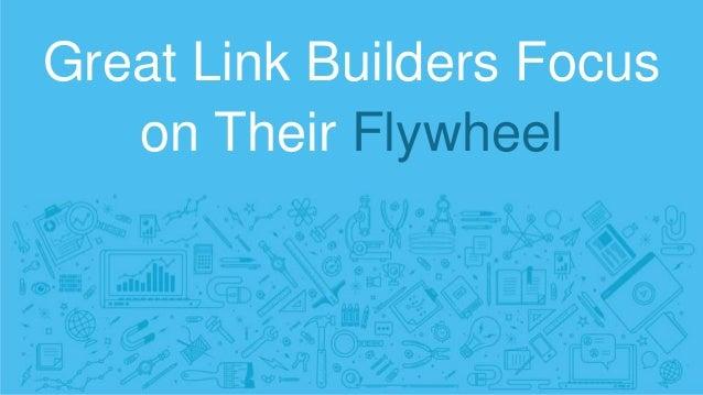 Great Link Builders Focus on Their Flywheel