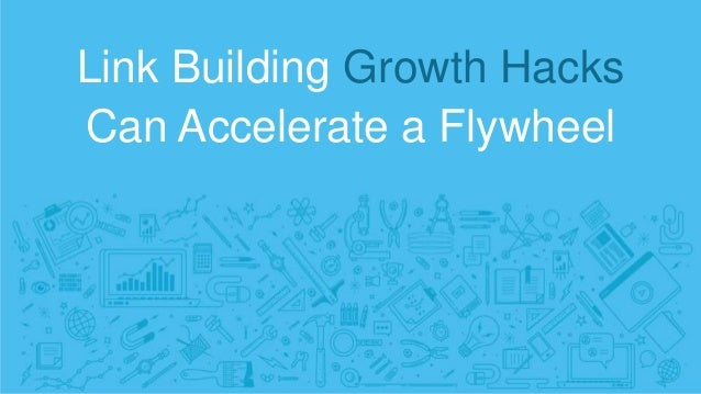 Link Building Growth Hacks Can Accelerate a Flywheel