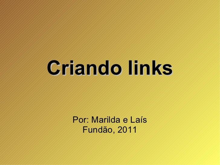 Criando links Por: Marilda e Laís Fundão, 2011