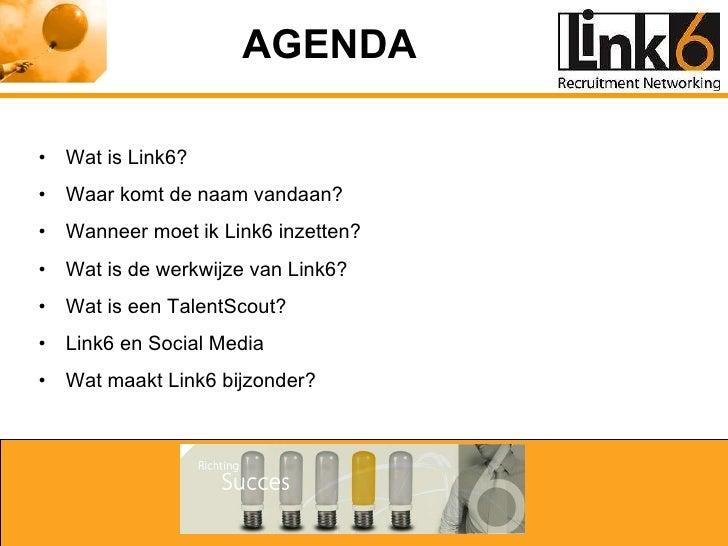 AGENDA <ul><li>Wat is Link6? </li></ul><ul><li>Waar komt de naam vandaan? </li></ul><ul><li>Wanneer moet ik Link6 inzetten...