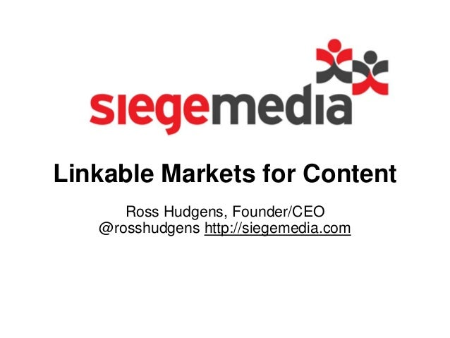 Linkable Markets for Content Ross Hudgens, Founder/CEO @rosshudgens http://siegemedia.com