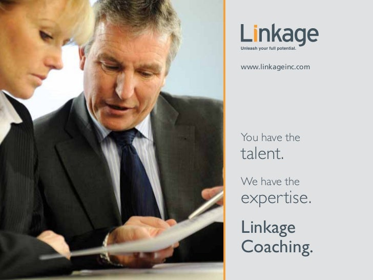 www.linkageinc.comYou have thetalent.We have theexpertise.LinkageCoaching.