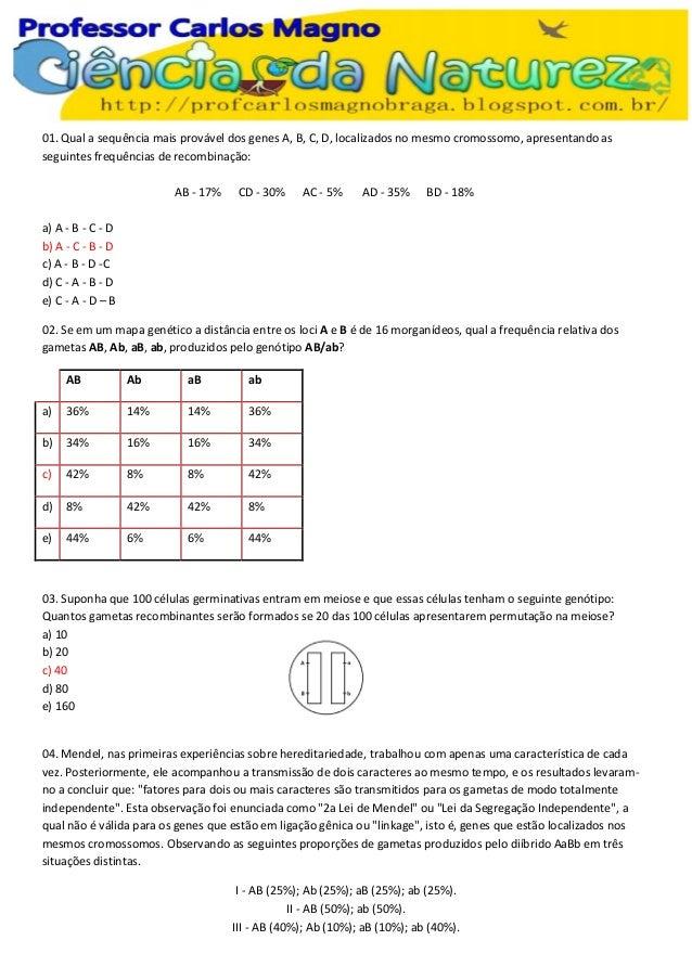 01. Qual a sequência mais provável dos genes A, B, C, D, localizados no mesmo cromossomo, apresentando as seguintes frequê...