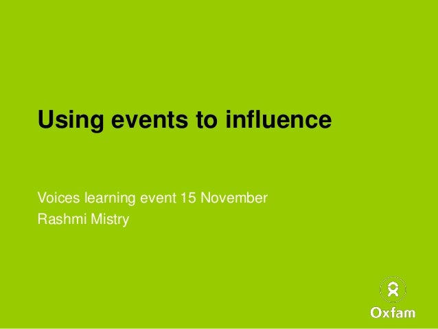 Using events to influenceVoices learning event 15 NovemberRashmi Mistry
