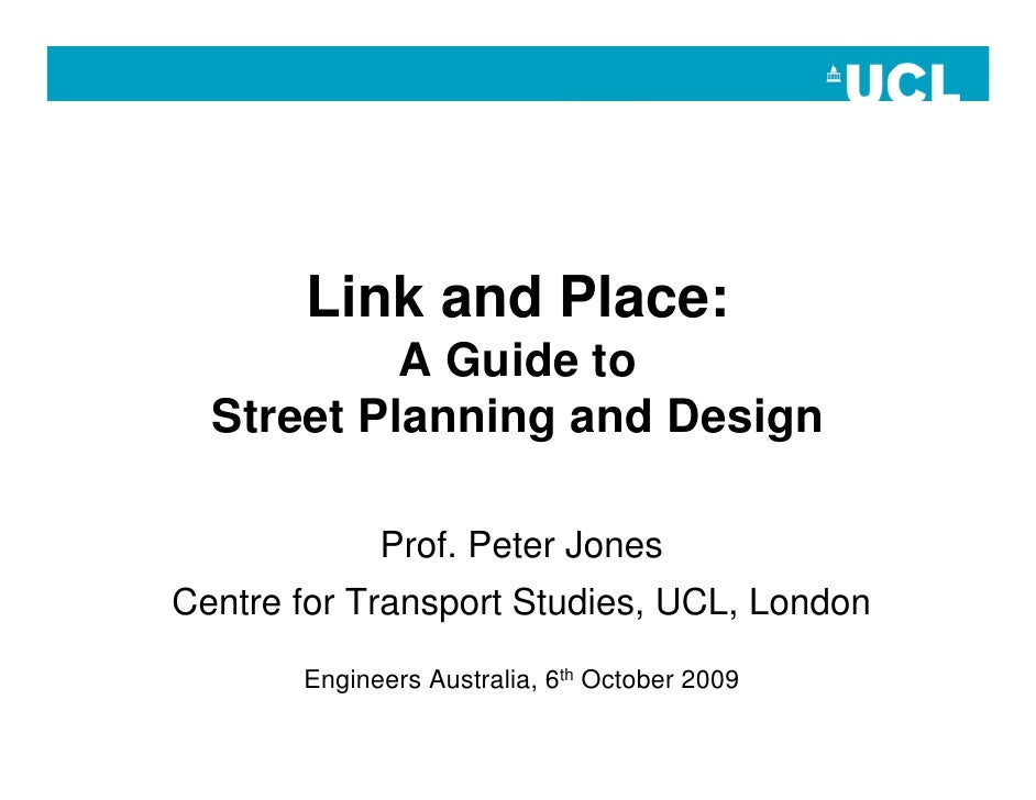 Link and Place:            A Guide to   Street Planning and Design               Prof. Peter Jones Centre for Transport St...