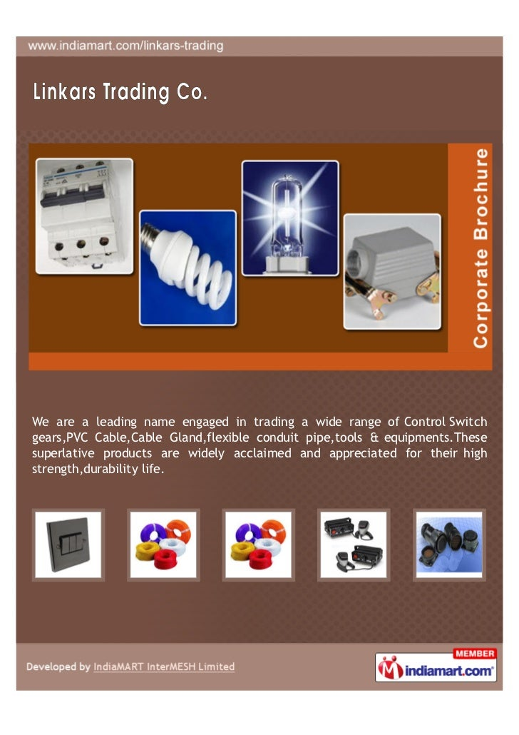 We are a leading name engaged in trading a wide range of Control Switchgears,PVC Cable,Cable Gland,flexible conduit pipe,t...