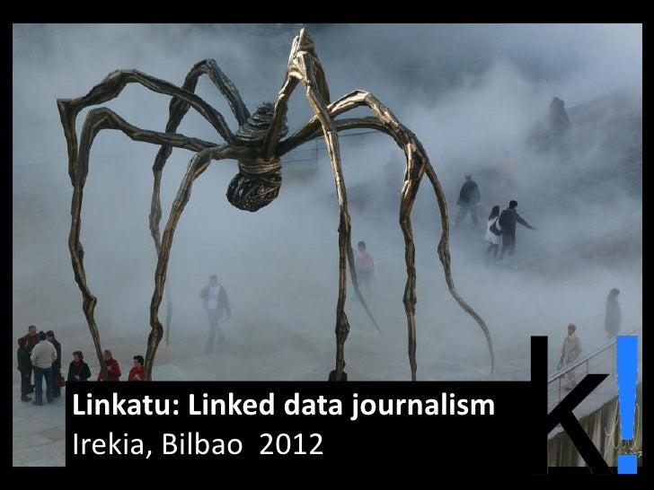 Linkatu: Linked data journalismIrekia, Bilbao 2012