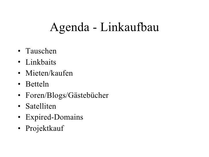 Agenda - Linkaufbau <ul><li>Tauschen </li></ul><ul><li>Linkbaits </li></ul><ul><li>Mieten/kaufen </li></ul><ul><li>Betteln...