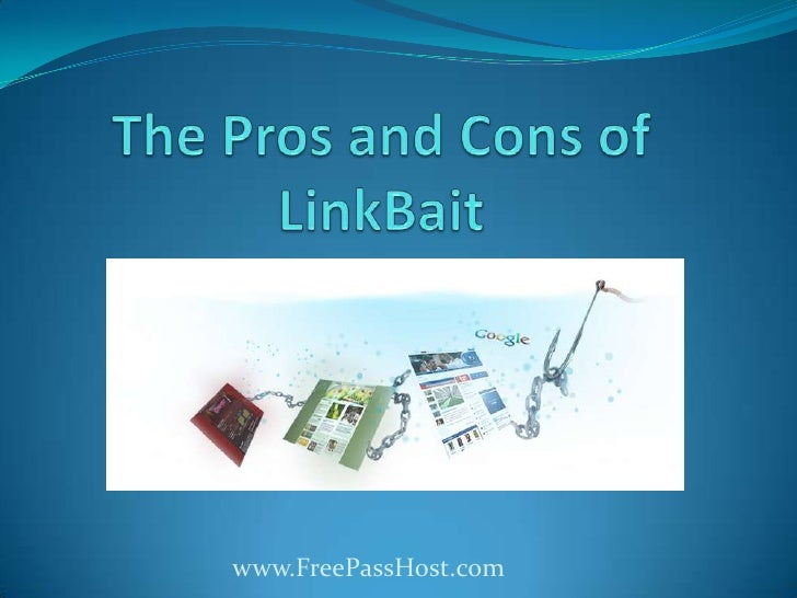 The Pros and Cons of LinkBait<br />www.FreePassHost.com<br />