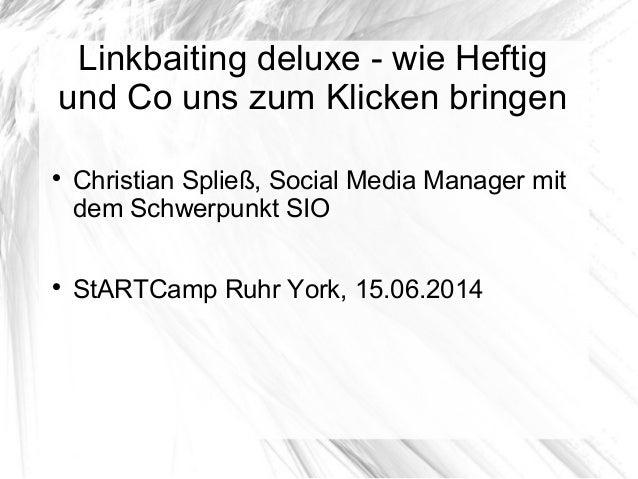 Linkbaiting deluxe - wie Heftig und Co uns zum Klicken bringen  Christian Spließ, Social Media Manager mit dem Schwerpunk...