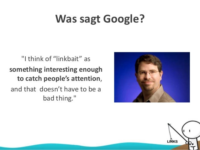"""Was sagt Google? """"I think of """"linkbait"""" as something interesting enough to catch people's attention, and that doesn't have..."""