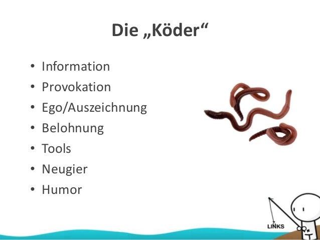 """Die """"Köder"""" • Information • Provokation • Ego/Auszeichnung • Belohnung • Tools • Neugier • Humor"""