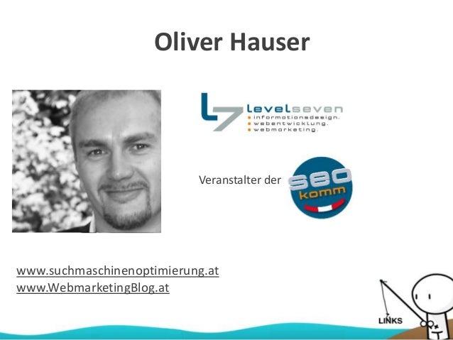 Oliver Hauser www.suchmaschinenoptimierung.at www.WebmarketingBlog.at Veranstalter der