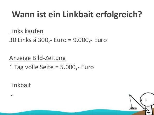 Wann ist ein Linkbait erfolgreich? Links kaufen 30 Links á 300,- Euro = 9.000,- Euro Anzeige Bild-Zeitung 1 Tag volle Seit...