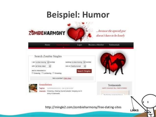 Beispiel: Humor http://mingle2.com/zombieharmony/free-dating-sites