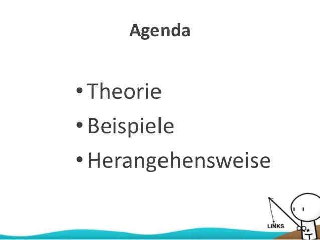 Agenda •Theorie •Beispiele •Herangehensweise