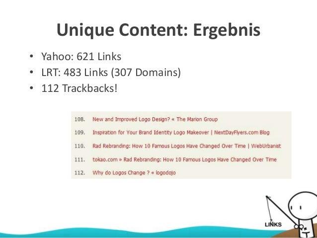 Unique Content: Ergebnis • Yahoo: 621 Links • LRT: 483 Links (307 Domains) • 112 Trackbacks!