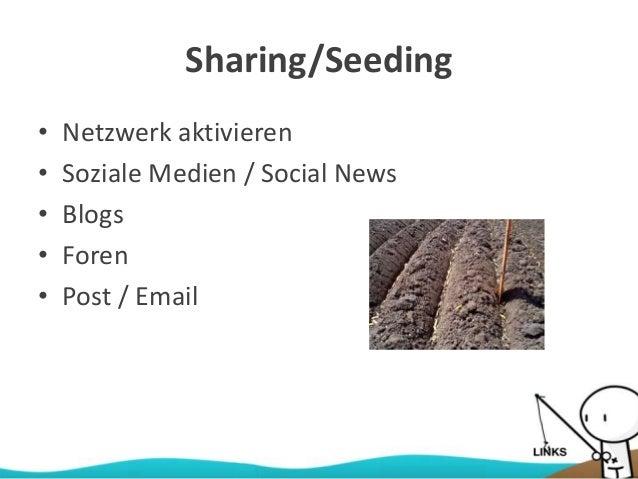 Sharing/Seeding • Netzwerk aktivieren • Soziale Medien / Social News • Blogs • Foren • Post / Email