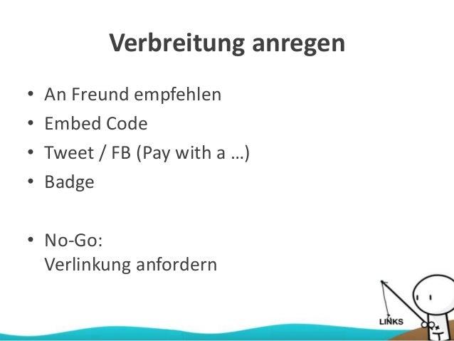 Verbreitung anregen • An Freund empfehlen • Embed Code • Tweet / FB (Pay with a …) • Badge • No-Go: Verlinkung anfordern