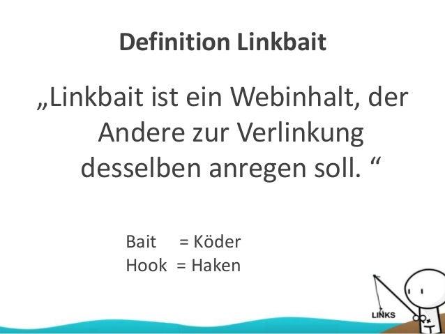 """Definition Linkbait """"Linkbait ist ein Webinhalt, der Andere zur Verlinkung desselben anregen soll. """" Bait = Köder Hook = H..."""
