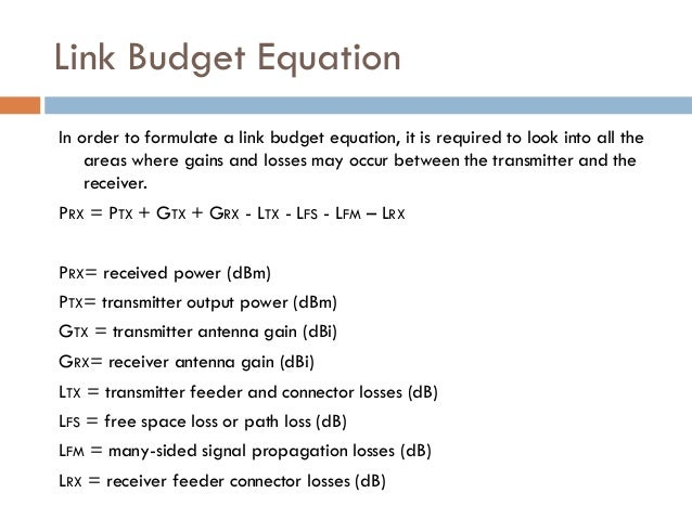 link budget Abstract: in the project, a link budget analysis system is developed to analyze the  signal loss factor during the propagation, it also estimates the required power.