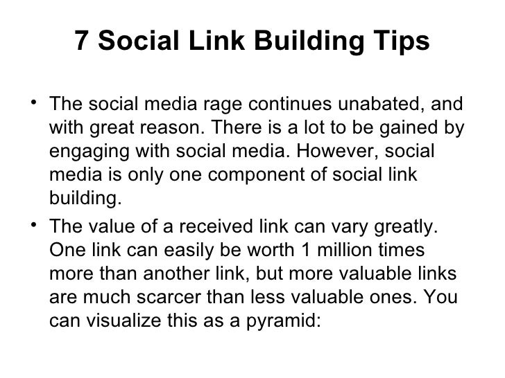 7 Social Link Building Tips <ul><li>The social media rage continues unabated, and with great reason. There is a lot to be ...