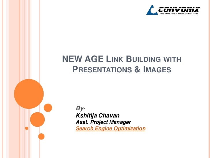 NEW AGE LINK BUILDING WITH  PRESENTATIONS & IMAGES  By-  Kshitija Chavan  Asst. Project Manager  Search Engine Optimization
