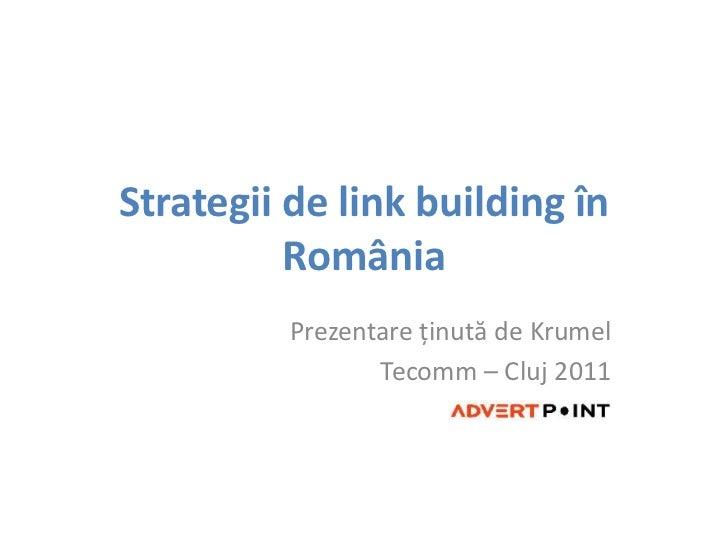 Strategii de link building în România<br />Prezentareţinută de Krumel<br />Tecomm – Cluj 2011<br />