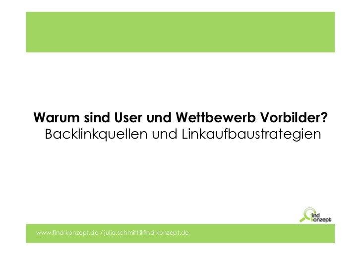 Warum sind User und Wettbewerb Vorbilder? Backlinkquellen und Linkaufbaustrategienwww.find-konzept.de / julia.schmitt@find...