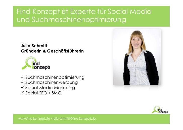 Find Konzept ist Experte für Social Mediaund Suchmaschinenoptimierung Julia Schmitt Gründerin & Geschäftsführerin ü Such...